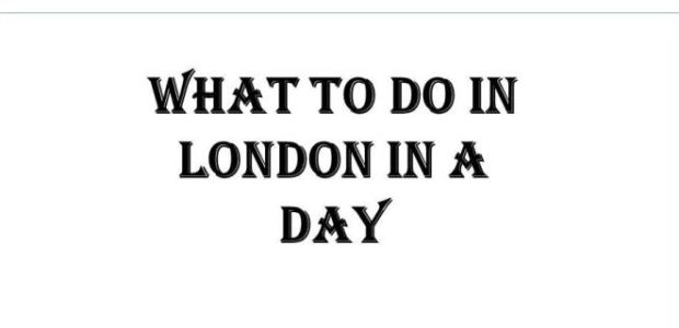 What to Do in London in A Day